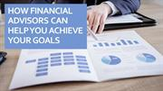 How Financial Advisors Can Help You Achieve Your Goals
