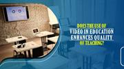 Does the Use of Video in Education Enhances Quality of Teaching