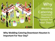 Why Wedding Catering Downtown Houston Is Important For Your Day