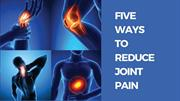 [PPT] 5 Ways to Reduce Joint Pain