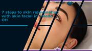 7 steps to skin rejuvenation with skin facial in Toledo OH