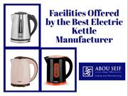 Facilities Offered by the Best Electric Kettle Manufacture
