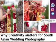 Why Creativity Matters for South Asian Wedding Photography