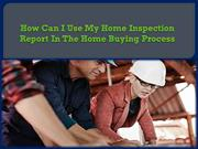 How Can I Use My Home Inspection Report In The Home Buying Process