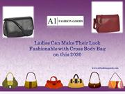 Look Fashionable with Ladies Cross Body Bag on this 2020
