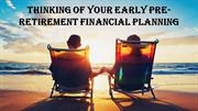 Thinking of Your Early Pre-Retirement Financial Planning