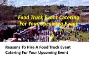Reasons To Hire A Food Truck Event Catering For Your Upcoming Event