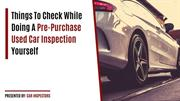 Things To Check While Doing A Used Car Pre-Purchase Inspection