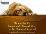 Planning For Pet Cremation - More Options on Pet Memorial Services!