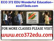 ECO 372 EDU Wonderful Education--eco372edu.com