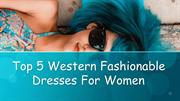 Top 5 Western Fashionable Dresses For Women