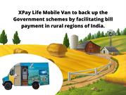 XPay Life Mobile Van to back up the Government schemes by facilitating
