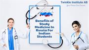 Benefits of Study Medicine In Russia For Indian Students - Twinkle Ins