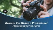 Reasons For Hiring a Professional Photographer in Paris