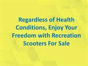 Enjoy Your Freedom with Recreation Scooters For Sale