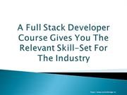 A Full Stack Developer Course Gives You The Relevant Skill-Set For The