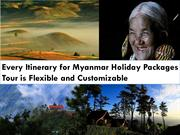 Every Itinerary for Myanmar Holiday Packages Tour is Flexible and Cust