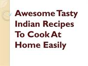 Awesome Tasty Indian Recipes To Cook At Home Easily