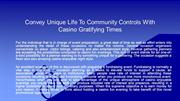 Convey Unique Life To Community Controls With Casino Gratifying Times