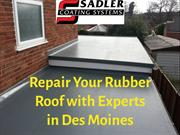 Repair Your Rubber Roof with Experts in Des Moines