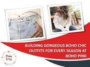 Building Gorgeous Boho Chic Outfits for Every Season at Boho Pink
