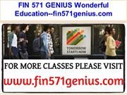 FIN 571 GENIUS Wonderful Education--fin571genius.com