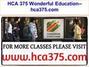 HCA 375 Wonderful Education--hca375.com