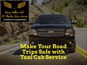 Make Your Road Trips Safe with Taxi Cab Service