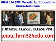 HRM 324 EDU Wonderful Education--hrm324edu.com