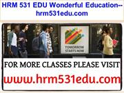 HRM 531 EDU Wonderful Education--hrm531edu.com
