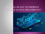 How to Use IoT to Improve Mechanical Seal Reliability?