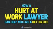 How a Hurt at Work Lawyer can Help you Live a Better Life