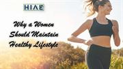 Why a Women Should Maintain Healthy Lifestyle