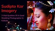 3 Vital Qualities Of A Good Wedding Photographer In Kolkata