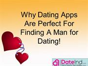 Why Dating Apps are Perfect for Finding a Man for Dating!
