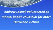 Andrew Lesnak volunteered as mental health counselor for other Hurrica