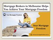 Mortgage Brokers in Melbourne Helps You Achieve Your Mortgage Freedom