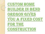 Custom Home Builder in Bend Oregon to Fulfill all your Needs