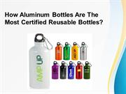 How Aluminum Bottles Are The Most Certified Reusable Bottles?