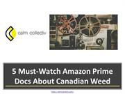5 Must-Watch Amazon Prime Docs About Canadian Weed