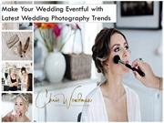 Make Your Wedding Eventful with Latest Wedding Photography Trends
