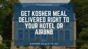 Get Kosher Meal Delivered Right to Your Hotel or Airbnb - Emuna Inc