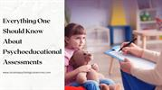 Everything One Should Know About Psychoeducational Assessments