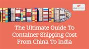 The Ultimate Guide To Container Shipping Cost From China To India