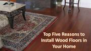 Top Five Reasons to Install Wood Floors in Your Home
