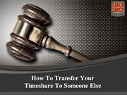How To Transfer Your Timeshare To Someone Else
