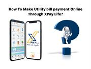 How To Make Utility bill payment Online Through XPay Life_