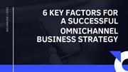 6 Key Factors for a Successful Omnichannel Business Strategy