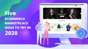Five ECOMMERCE MARKETPLACE IDEAS TO TRY IN 2020
