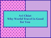 Avi Chiat Why World Travel is Good for You